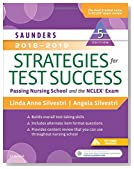 Saunders 2018-2019 Strategies for Test Success: Passing Nursing School and the NCLEX Exam (Saunders Strategies for Success for the Nclex Examination)