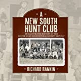 A New South Hunt Club : An Illustrated History of the Hilton Head Agricultural Society 1917-1967, Rankin, Richard, 098384660X