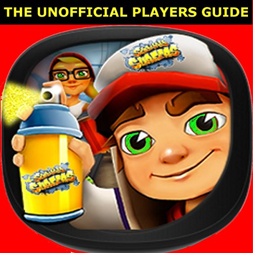 Subway Surfers: The Unofficial Players Guide for Game Tips & Secrets cover