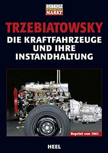 Die Kraftfahrzeuge und ihre Instandhaltung: Reprint von 1961 (25 Jahre HEEL Klassiker)