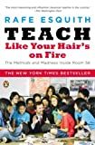 Teach Like Your Hair's on Fire: The Methods and Madness Inside Room 56, Rafe Esquith, 0143112864