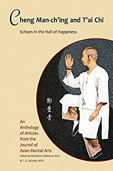 Cheng Man-ch'ing and T'ai Chi: Echoes in the Hall of Happiness by [Davis, Barbara, Lo, Benjamin, Mason, Russ, Smith, Robert W., Sutton, Nigel, Xi, Yizong, Yuan, Weiming, and others]