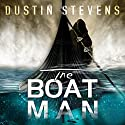The Boat Man: A Thriller Audiobook by Dustin Stevens Narrated by Charles Constant