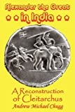 Alexander the Great in India: A Reconstruction of Cleitarchus, Andrew Chugg, 095567901X