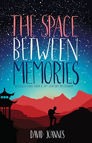 The space between memories recollections from a 21st century the space between memories recollections from a 21st century missionary by joannes david fandeluxe Image collections