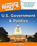 The Complete Idiot's Guide to U.S. Government and Politics (Idiot's Guides)