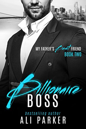 Billionaire Boss (My Father's Best Friend Book 2) (Best The Boss 2)