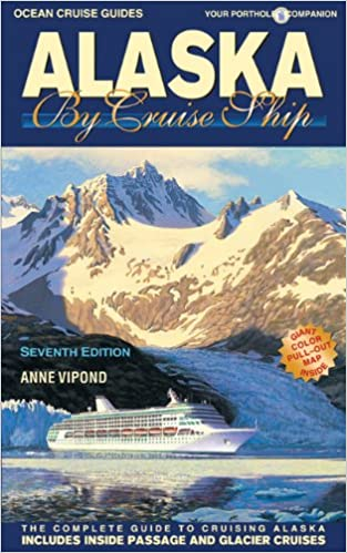 Alaska by Cruise Ship: 7th Edition with Pullout Map The Complete ...