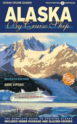 Alaska by Cruise Ship: 7th Edition with Pullout Map The Complete Guide to Cruising Alaska - Alaska Cruise Ship