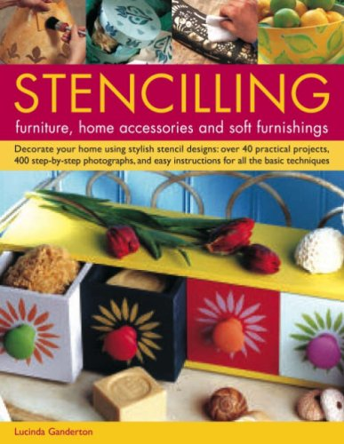 Stencilling Furniture, Home Accessories & Soft Furnishings: Decorate Your Home Using Stylish Stencil Designs: Over 40 Practical Projects, 400 ... Instructions For All The Basic Techniques