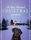 A Dog Named Christmas, Greg Kincaid, 0385525982