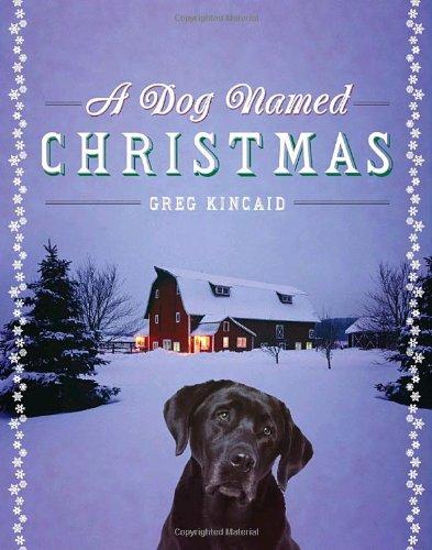 Amazon.com: A Dog Named Christmas: Greg Kincaid: Books