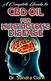 A complete guide to CBD Oil for Huntington's disease: All you need to know about huntington disease;CBD Oil uses and its natural effective management of huntington disease