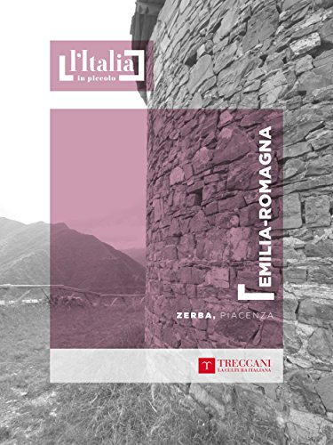 Zerba, Piacenza: Emilia-Romagna (L'Italia in piccolo) (Italian Edition)