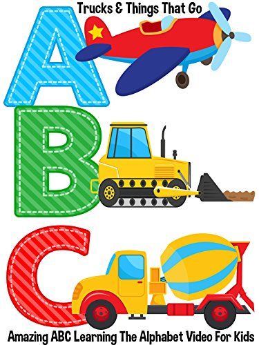 ABC - Trucks & Things That Go Amazing ABC Learning The Alphabet Video For Kids (Word For Each Letter Of Your Name)