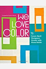 We Love Color: 16 Iconic Quilt Designers Create with Kona Solids Paperback
