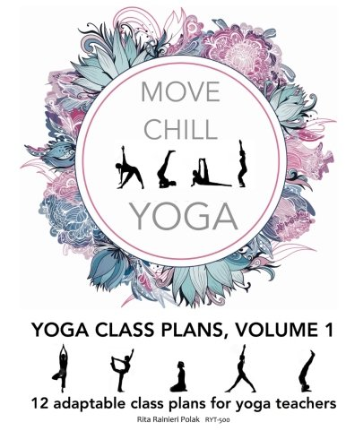 Download Move Chill Yoga - Yoga Class Plans, Vol I: 12 Adaptable Class Plans for Yoga Teachers, and more (Volume I) (Volume 1) ebook
