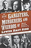A Guide to Gangsters, Murderers and Weirdos of New York City's Lower East Side, Eric Ferrara, 1596296771