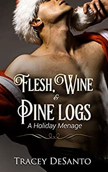 Flesh, Wine & Pine logs: A Holiday Menage by [DeSanto, Tracey]