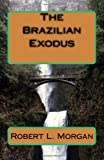 The Brazilian Exodus, Robert L. Morgan, 1438227000