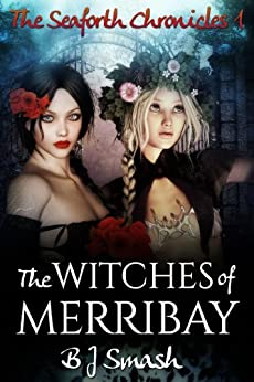 The Witches of Merribay (The Seaforth Chronicles Book 1) by [Smash, B.J.]