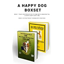 A Happy Dog Boxset: Teach Your Rescue Dog to Come with a Wagging Tail & Happy Heart Every Time and 20 Fun Tricks to Bond With Your Dog!
