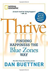 Thrive: Finding Happiness the Blue Zones Way by Dan Buettner (2010-10-19)