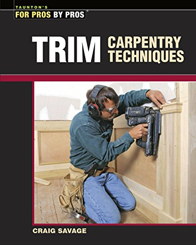 Trim Carpentry Techniques: Installing Doors, Windows, Base and Crown (For Pros By Pros)
