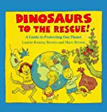 Dinosaurs to the Rescue!: A Guide to Protecting Our Planet (Dino Life Guides for Families) by Laurene Krasny Brown (1992-04-03)