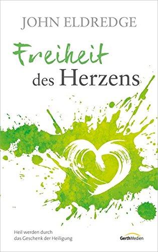 Freiheit des Herzens: Heil werden durch das Geschenk der Heiligung.