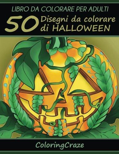 Libro da Colorare per Adulti: 50 Disegni da colorare di Halloween, Serie di Libri da Colorare per Adulti da ColoringCraze (Libri da colorare per ... per adulti) (Volume 11) (Italian (Disegni Colorare Halloween)
