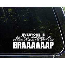 """Everyone Is Getting Married Or Pregnant And I'm Just Like Braaaaaap - 8-3/4"""" x 3-1/4"""" - Vinyl Die Cut Decal/ Bumper Sticker For Windows, Cars, Trucks, Laptops, Etc."""
