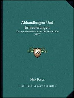 Abhandlungen Und Erlaeuterungen: Zur Agronomischen Karte Der Provinz Kai (1887)
