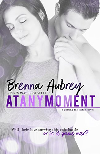 At Any Moment: A Second Chance Romance (Gaming The System Book 3)