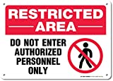 Restricted Area Do Not Enter Authorized Personnel Only Warning Sign - 10''x14'' .040 Rust Free Aluminum - Made in USA - UV Protected and Weatherproof - A82-203AL