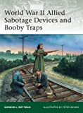 World War II Allied Sabotage Devices and Booby Traps, Gordon Rottman, 1849081751