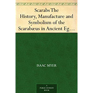 Scarabs The History, Manufacture and Symbolism of the Scarabæus in Ancient Egypt, Phoenicia, Sardinia, Etruria, etc.