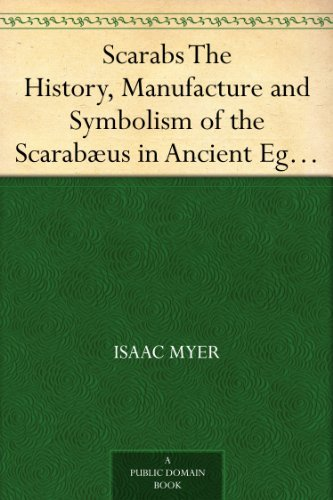 Scarabs The History, Manufacture and Symbolism of the Scarabæus in Ancient Egypt, Phoenicia, Sardinia, Etruria, etc. (English Edition)
