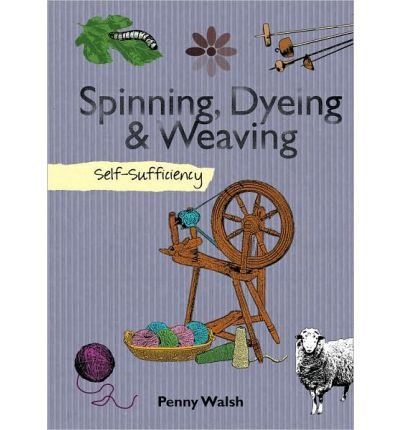 Spinning, Dyeing, & Weaving (Self-Sufficiency) (Hardback) - Common