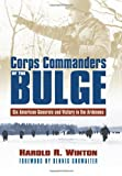 Corps Commanders of the Bulge: Six American Generals and Victory in the Ardennes (Modern War Studies (Hardcover))