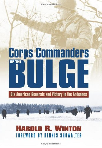 Corps Commanders of the Bulge: Six American Generals and Victory in the Ardennes (Modern War Studies) ()