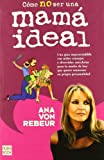 Como No Ser una Mama Ideal, Ana Von Rebeur, 8479277548