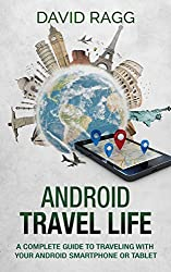 Android Travel Life: A Complete Guide to Traveling with Your Smartphone or Tablet