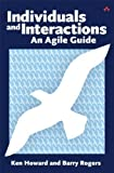 Individuals and Interactions: An Agile Guide 1st (first) Edition by Howard, Ken, Rogers, Barry published by Addison-Wesley Professional (2011)