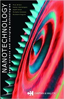 Book Nanotechnology: Basic Science and Emerging Technologies 1st (first) Edition by Wilson, Mick, Kannangara, Kamali, Smith, Geoff, Simmons, Mic published by Chapman and Hall/CRC (2002)