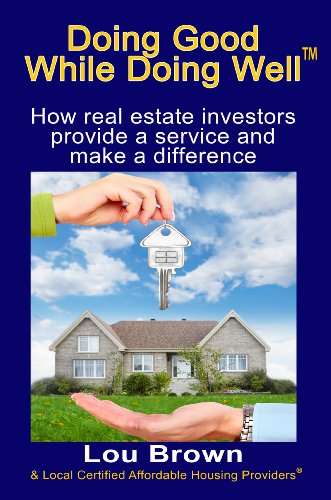 Doing Good While Doing WellTM: How real estate investors provide a service and make a difference