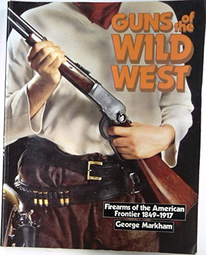 Gold Shotgun - Guns of the Wild West: Firearms of the American Frontier, 1849-1917 : The Handguns, Longarms and Shotguns of the Gold Rush, the American Civil War,