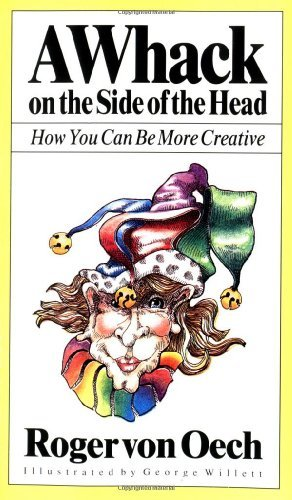 By Roger Von Oech A Whack On the Side of the Head (First Printing)