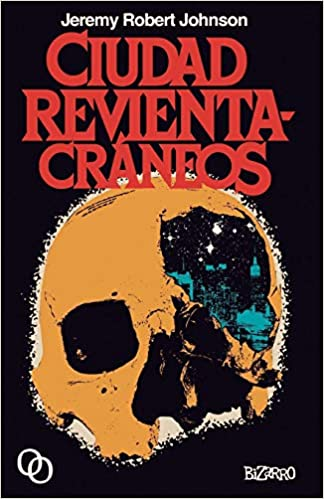 Amazon.com: Ciudad revientacráneos (Spanish Edition) (9788494518140): Jeremy Robert Johnson, Hugo Camacho, Francisco Jota-Pérez: Books