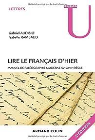 Lire le français d'hier - 5e éd. - Manuel de paléographie moderne XVe-XVIIIe siècle par Gabriel Audisio